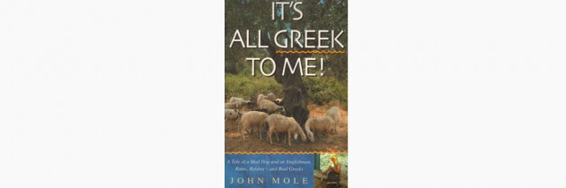 It's All Greek To Me! – John Mole