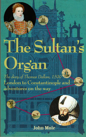 THE SULTAN'S ORGAN - a four hundred years old travel blog by John Mole