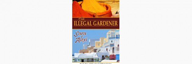 The Illegal Gardener (Book One of the Greek Village Series) – Sara Alexi