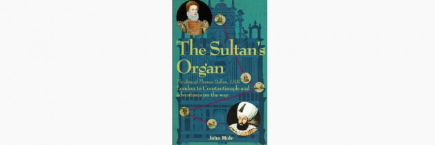 The Sultan's Organ – A Four Hundred Years Old Travel Blog – John Mole